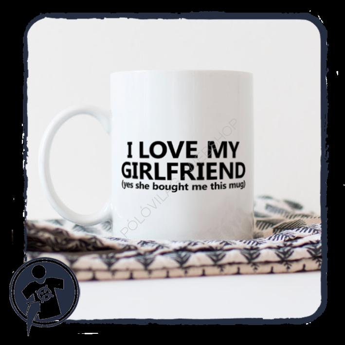706f2a4d8d Bögre | I Love my Girlfriend - bögre vicces felirattal | Egyedi ...