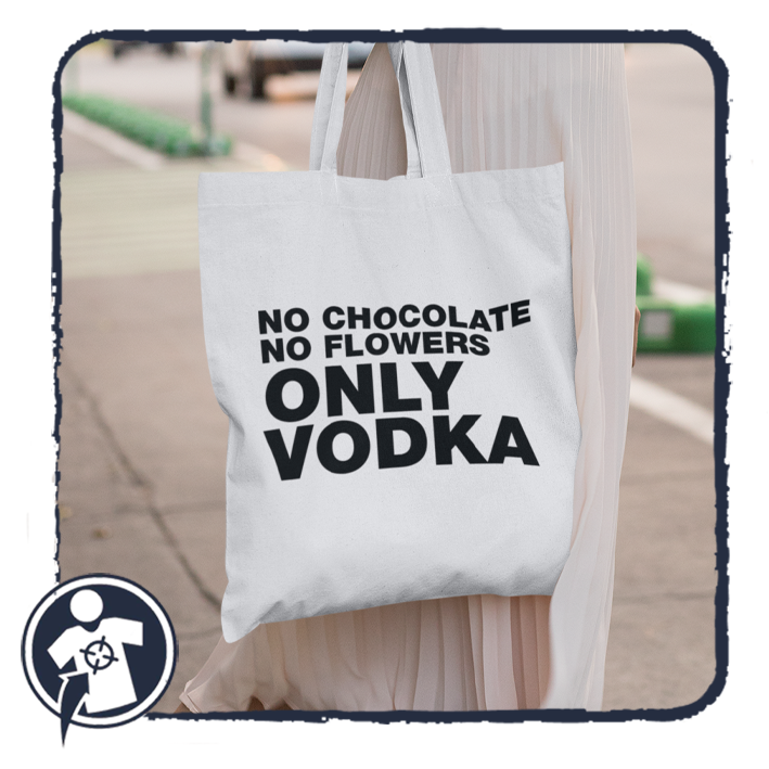 Vászonszatyor - No chocolate no flowers ONLY VODKA
